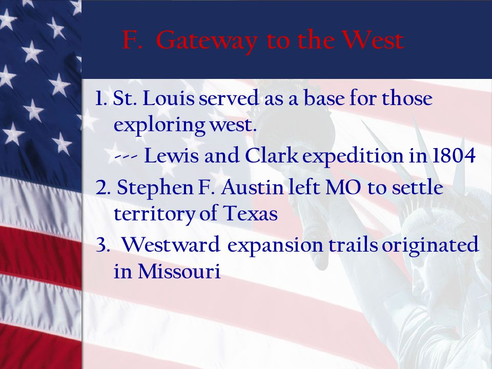 F. Gateway to the West 1. St. Louis served as a base for those exploring west. --- Lewis and Clark expedition in 1804.