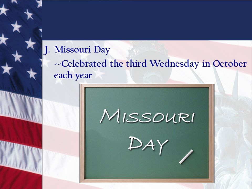 J. Missouri Day --Celebrated the third Wednesday in October each year