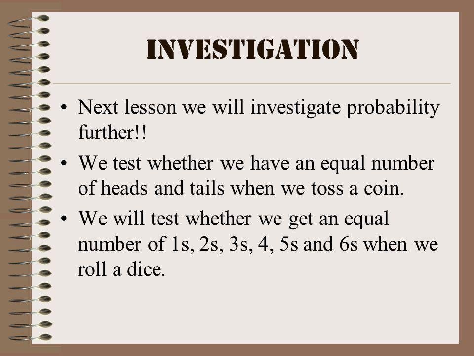 Investigation Next lesson we will investigate probability further!!