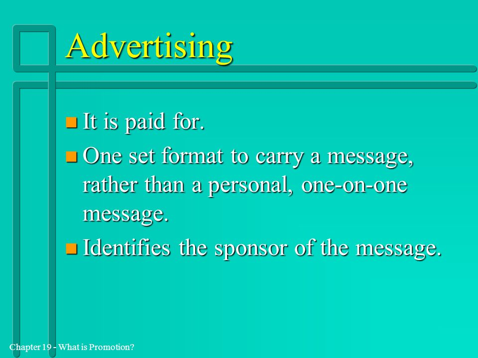 Advertising It is paid for.