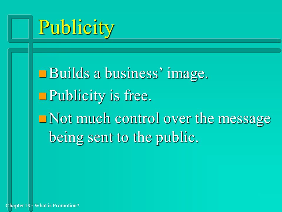 Publicity Builds a business' image. Publicity is free.