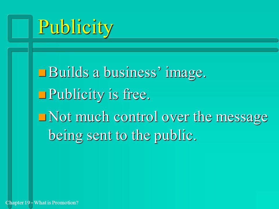 Publicity Builds a business' image. Publicity is free.