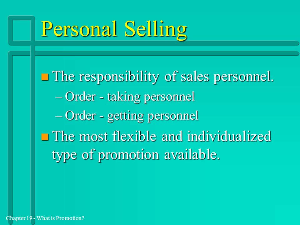 Personal Selling The responsibility of sales personnel.