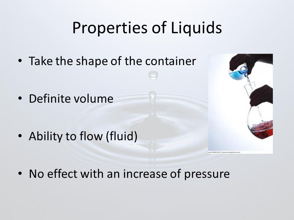 Properties of Liquids Take the shape of the container Definite volume