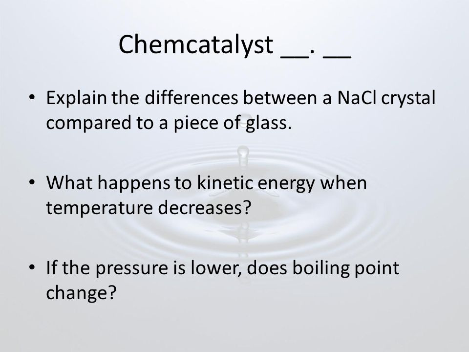 Chemcatalyst __. __ Explain the differences between a NaCl crystal compared to a piece of glass.