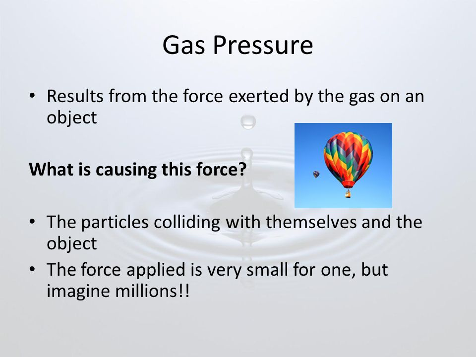 Gas Pressure Results from the force exerted by the gas on an object