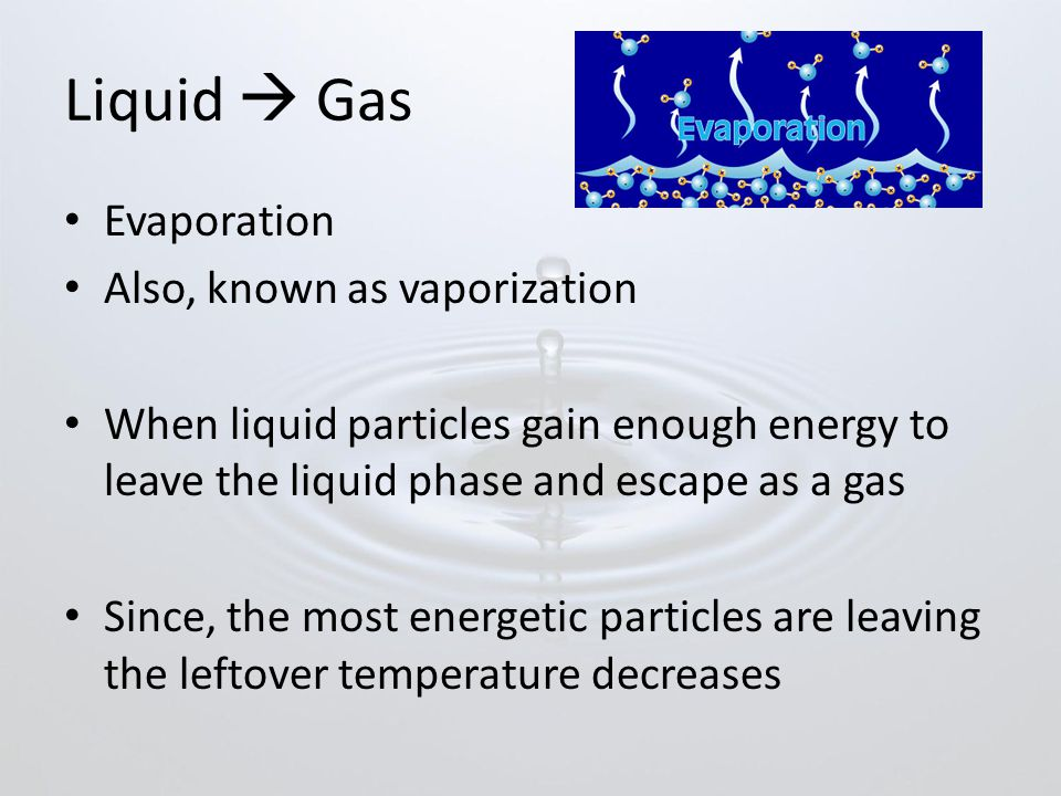 Liquid  Gas Evaporation Also, known as vaporization