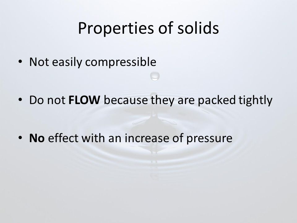 Properties of solids Not easily compressible