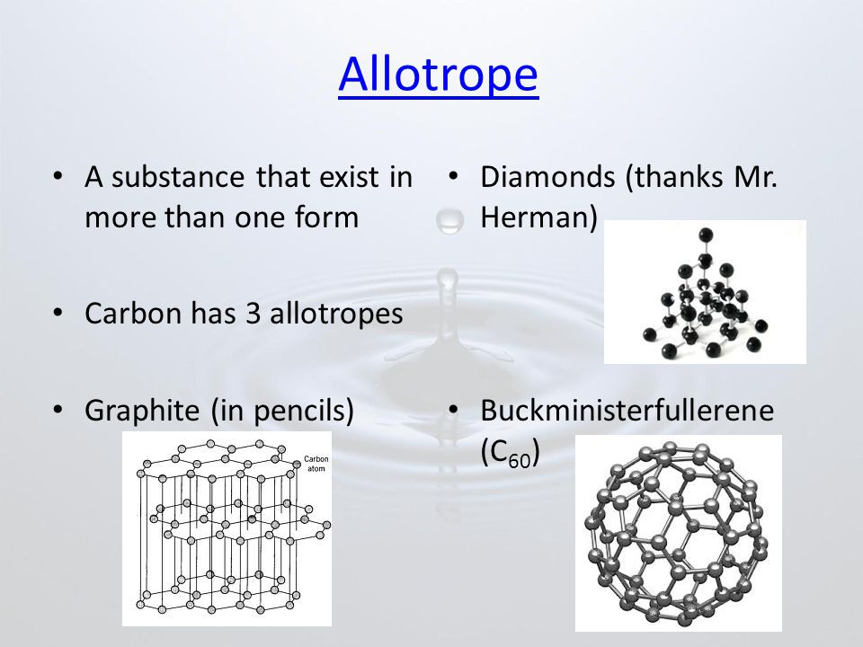 Allotrope A substance that exist in more than one form