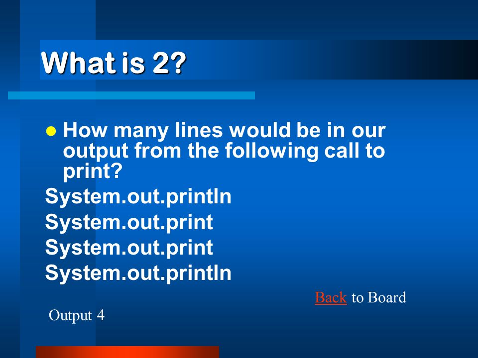 What is 2 How many lines would be in our output from the following call to print System.out.println.