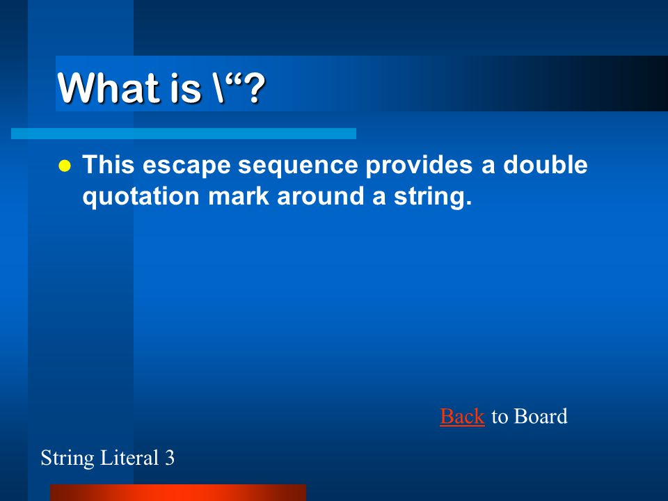 What is \ . This escape sequence provides a double quotation mark around a string.