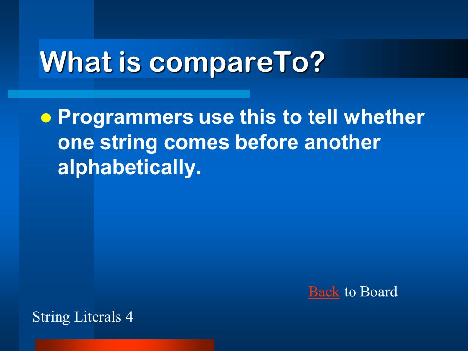 What is compareTo Programmers use this to tell whether one string comes before another alphabetically.