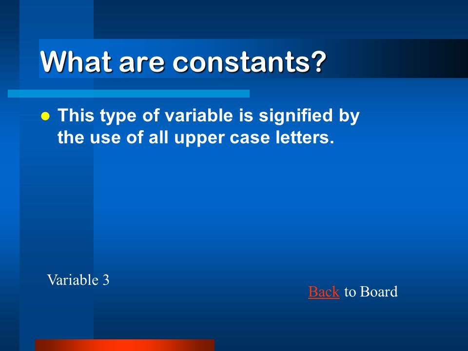 What are constants This type of variable is signified by the use of all upper case letters. Variable 3.