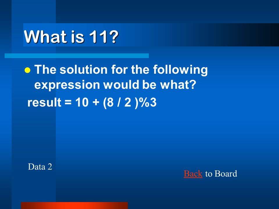 What is 11 The solution for the following expression would be what