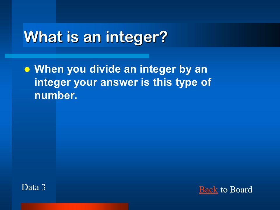 What is an integer When you divide an integer by an integer your answer is this type of number. Data 3.