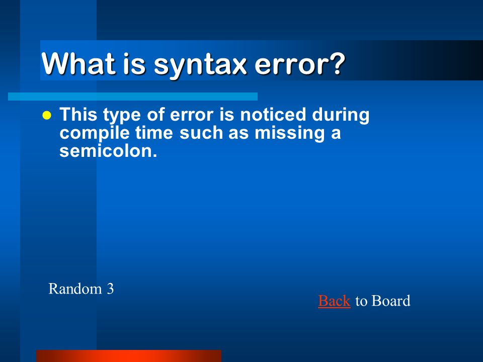 What is syntax error This type of error is noticed during compile time such as missing a semicolon.