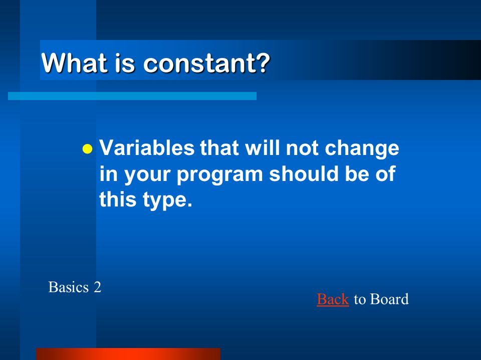 What is constant Variables that will not change in your program should be of this type. Basics 2.