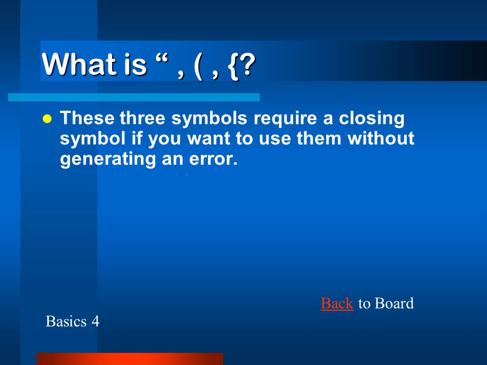 What is , ( , { These three symbols require a closing symbol if you want to use them without generating an error.