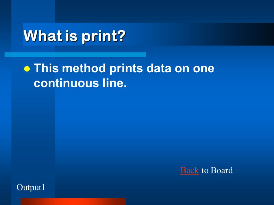 What is print This method prints data on one continuous line.