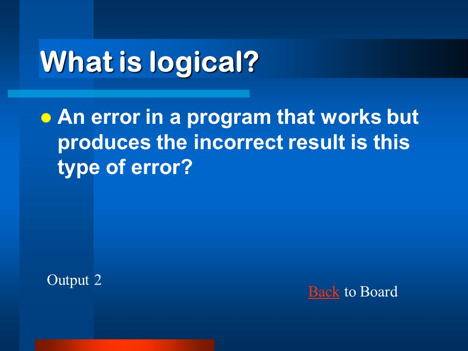 What is logical An error in a program that works but produces the incorrect result is this type of error