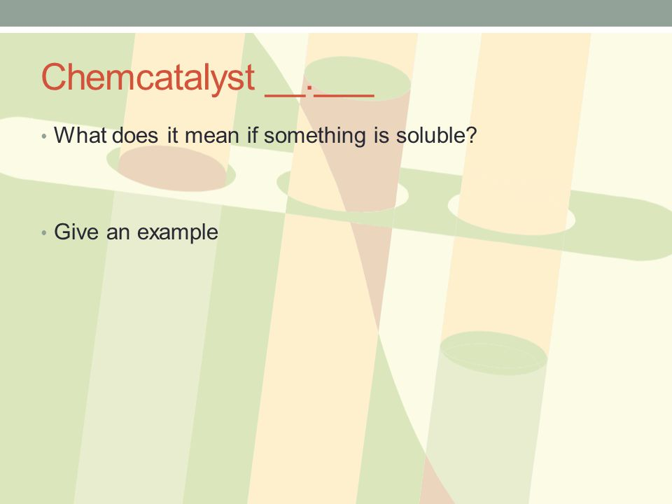 Chemcatalyst __.___ What does it mean if something is soluble