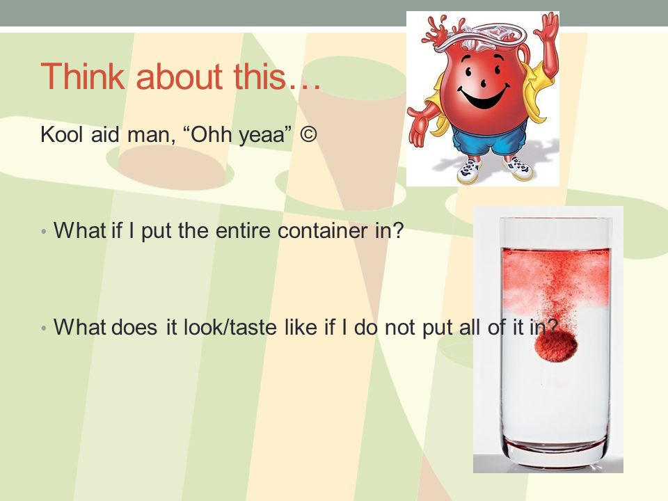 Think about this… Kool aid man, Ohh yeaa ©