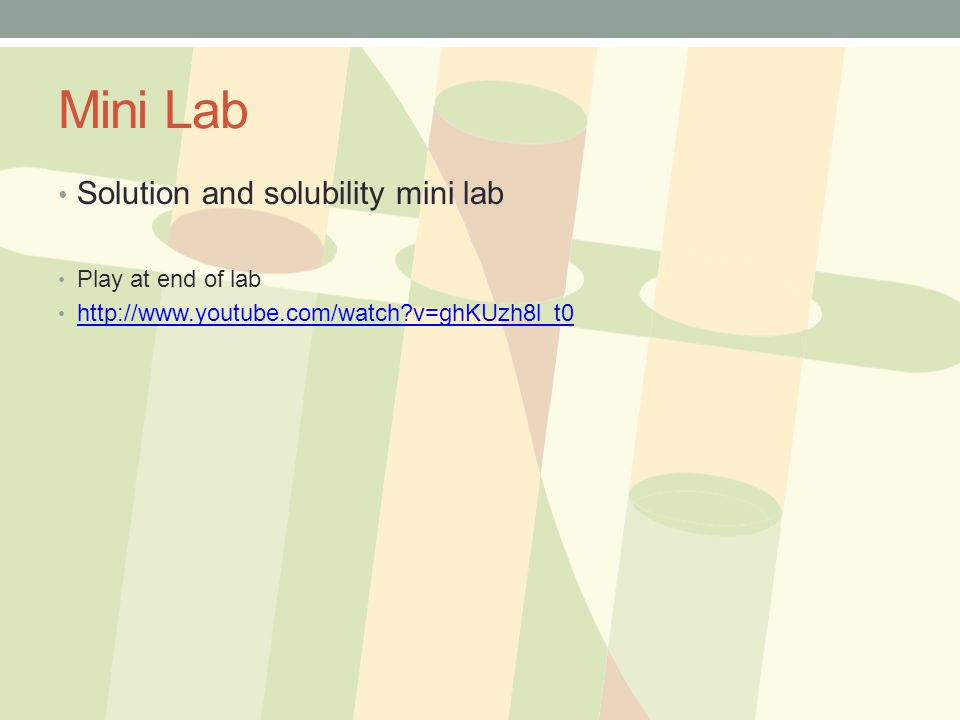 Mini Lab Solution and solubility mini lab Play at end of lab