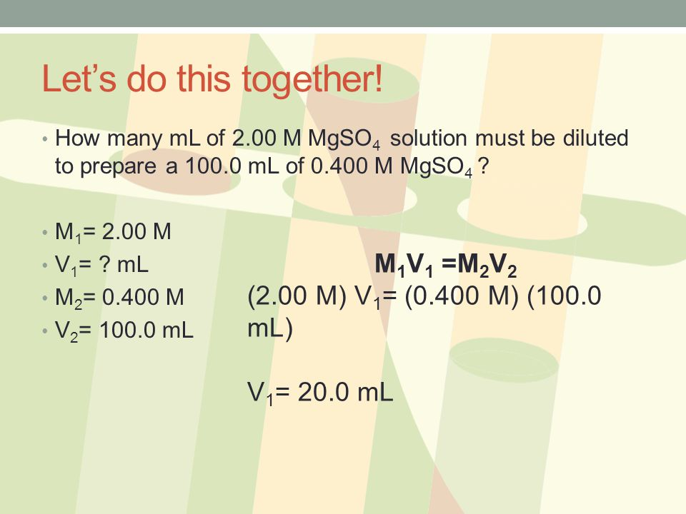 Let's do this together! M1V1 =M2V2 (2.00 M) V1= (0.400 M) (100.0 mL)