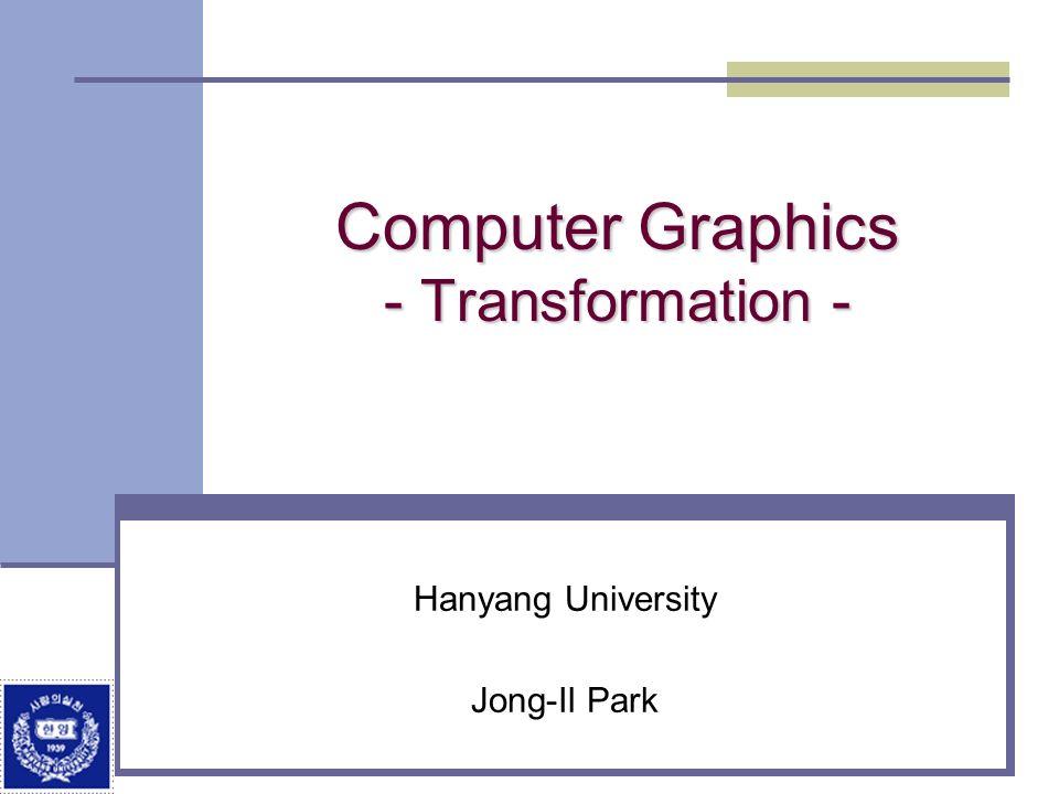 Computer Graphics - Transformation -