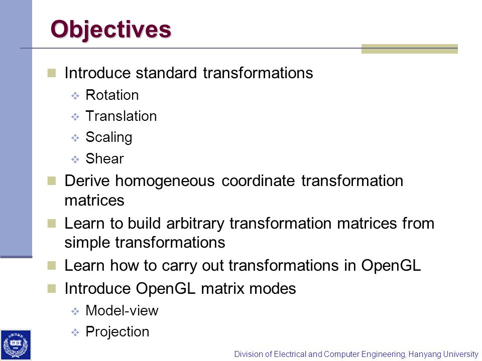 Objectives Introduce standard transformations