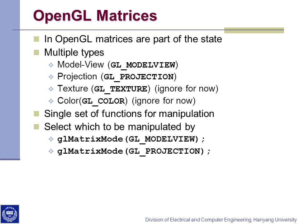 OpenGL Matrices In OpenGL matrices are part of the state