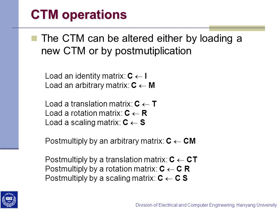 CTM operations The CTM can be altered either by loading a new CTM or by postmutiplication. Load an identity matrix: C  I.