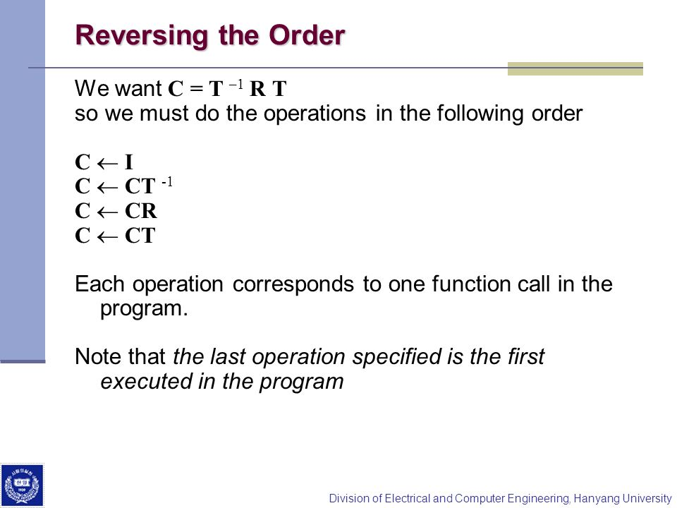 Reversing the Order We want C = T –1 R T