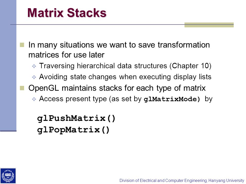 Matrix Stacks glPushMatrix() glPopMatrix()