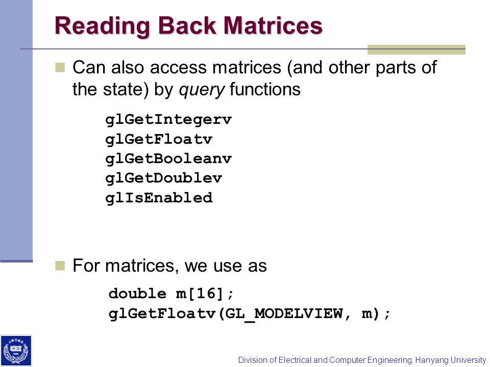 Reading Back Matrices Can also access matrices (and other parts of the state) by query functions. For matrices, we use as.