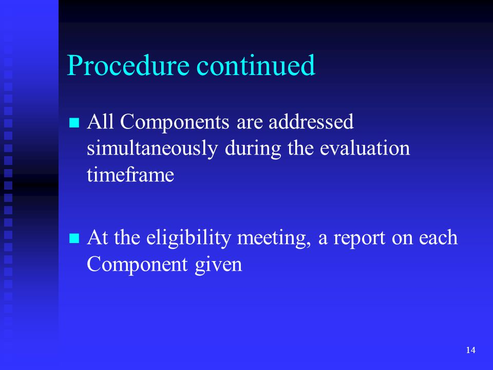 Procedure continued All Components are addressed simultaneously during the evaluation timeframe.
