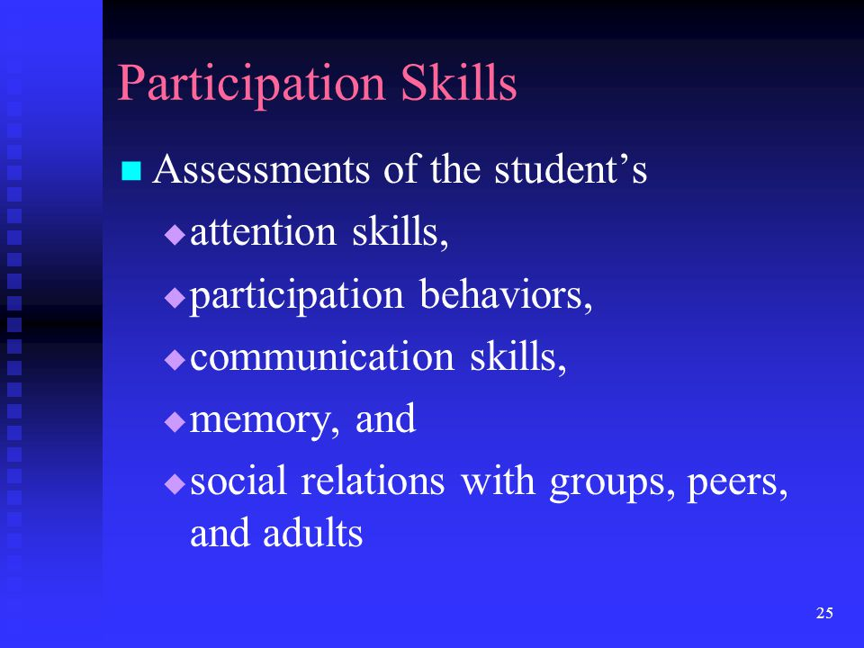 Participation Skills Assessments of the student's attention skills,