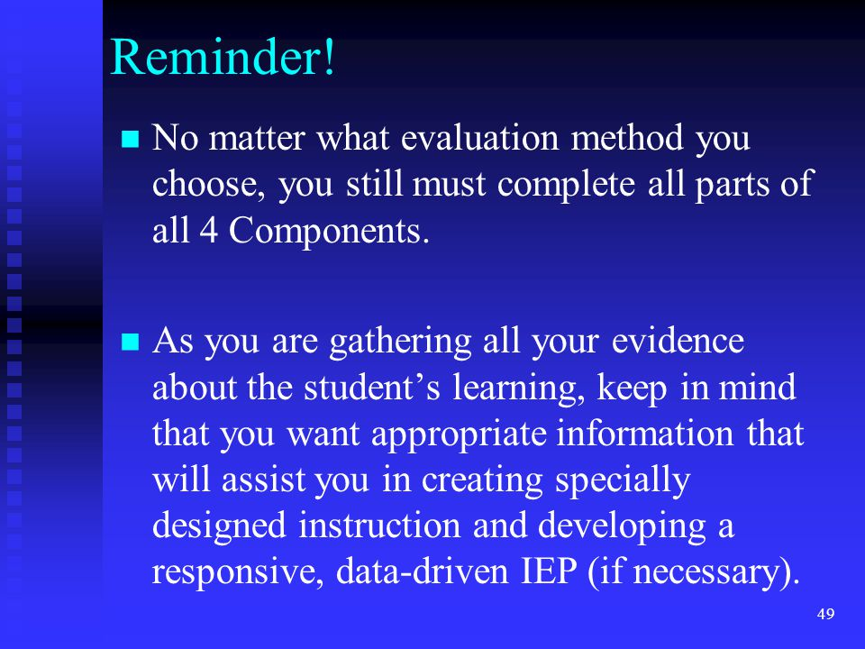 Reminder! No matter what evaluation method you choose, you still must complete all parts of all 4 Components.