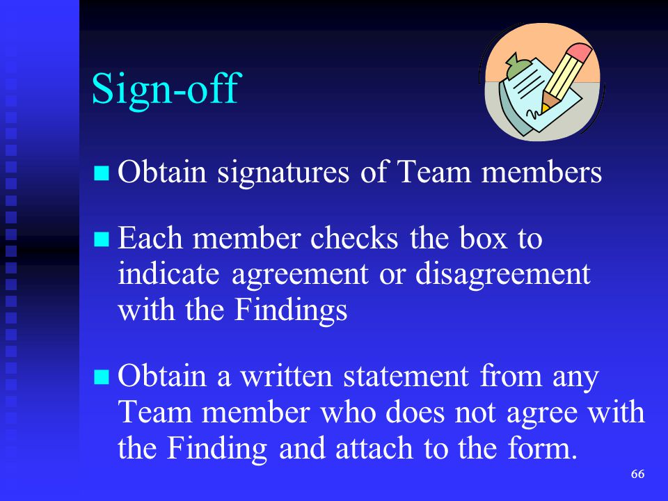 Sign-off Obtain signatures of Team members