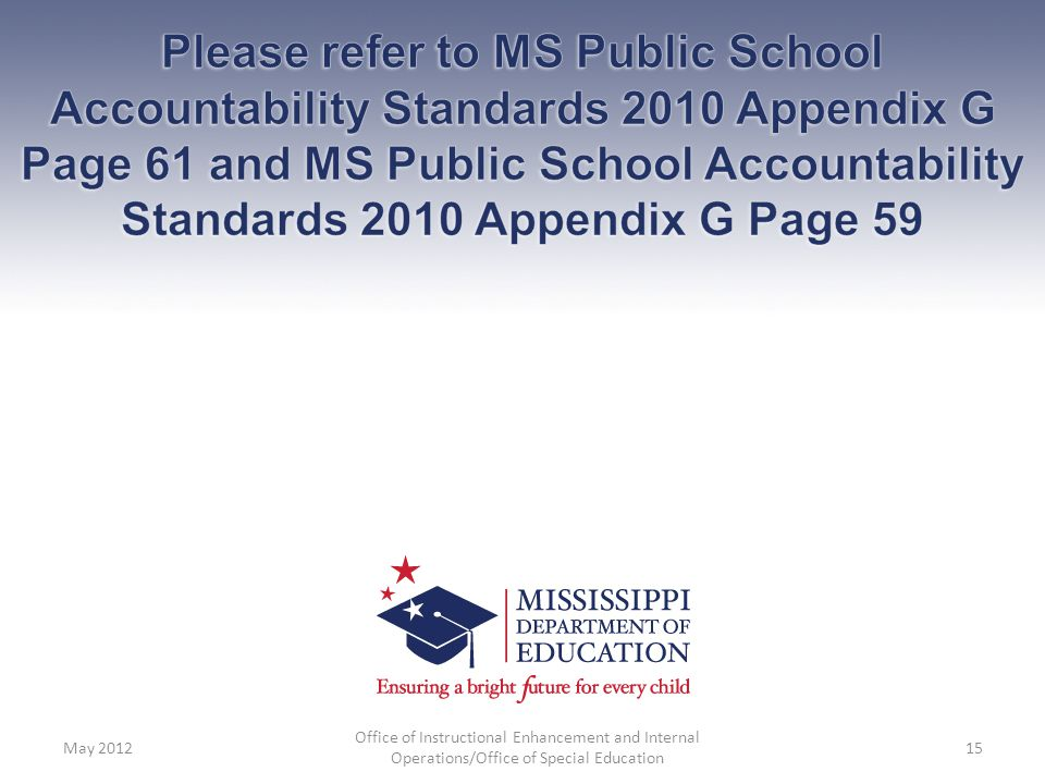 Please refer to MS Public School Accountability Standards 2010 Appendix G Page 61 and MS Public School Accountability Standards 2010 Appendix G Page 59