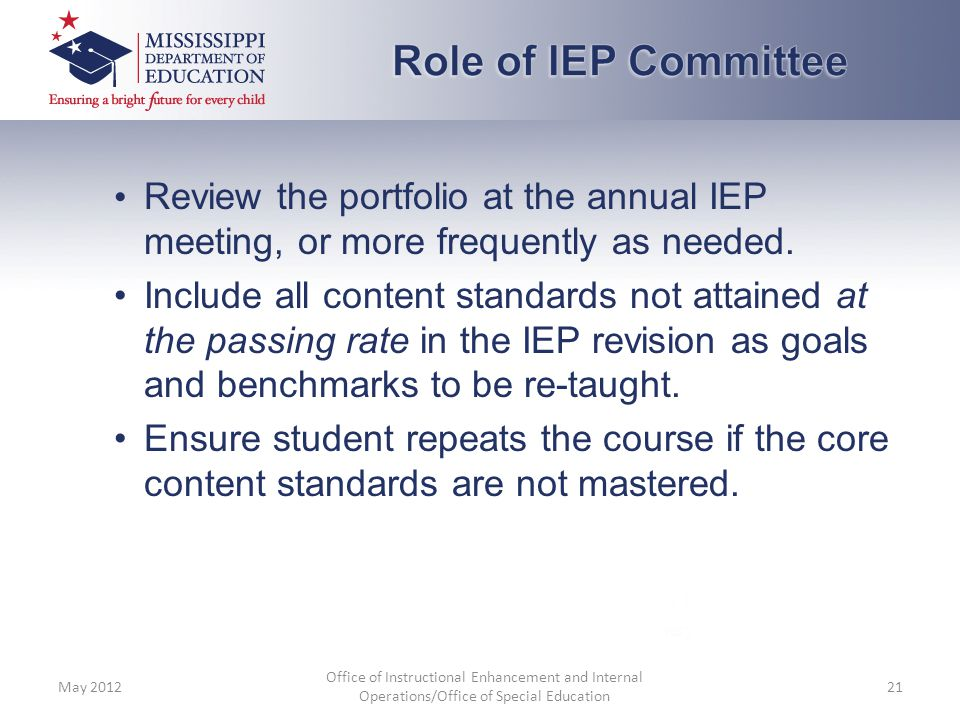 Role of IEP Committee • Review the portfolio at the annual IEP meeting, or more frequently as needed.