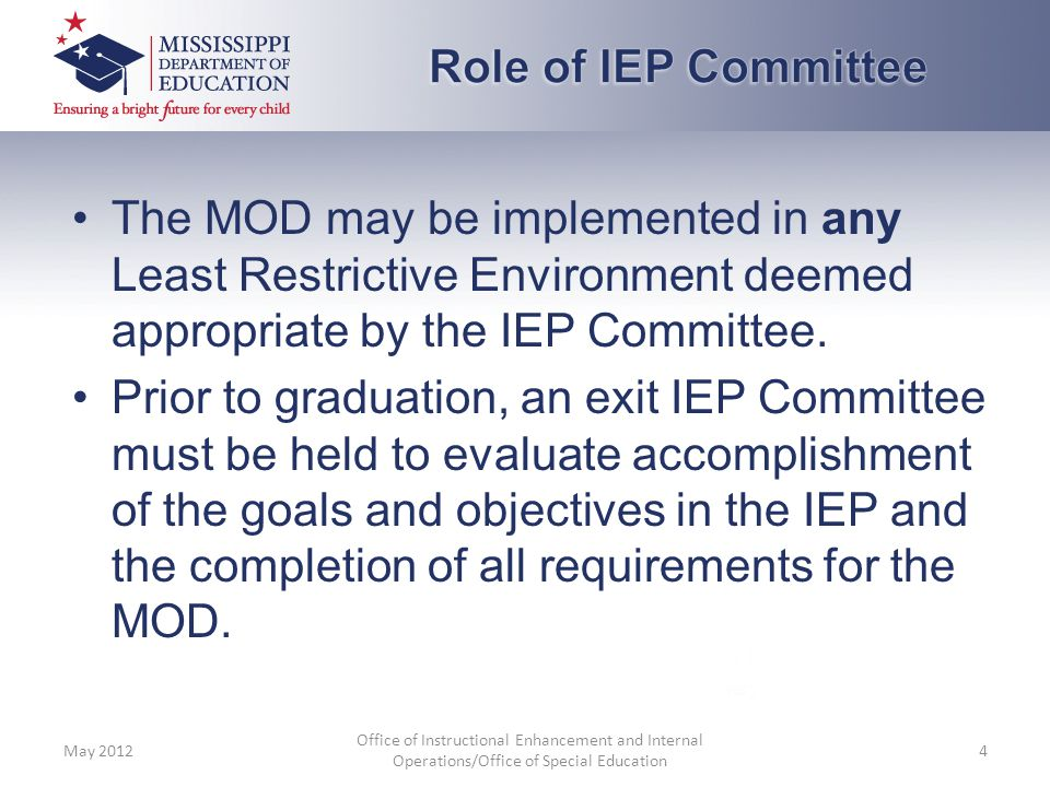 Role of IEP Committee The MOD may be implemented in any Least Restrictive Environment deemed appropriate by the IEP Committee.