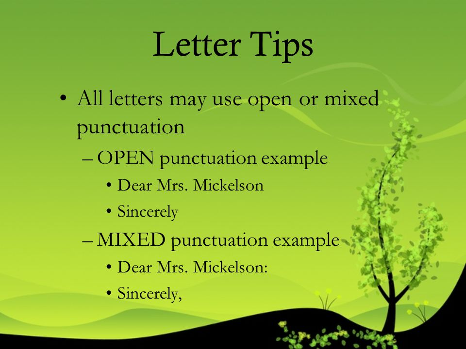 Letter Tips All letters may use open or mixed punctuation