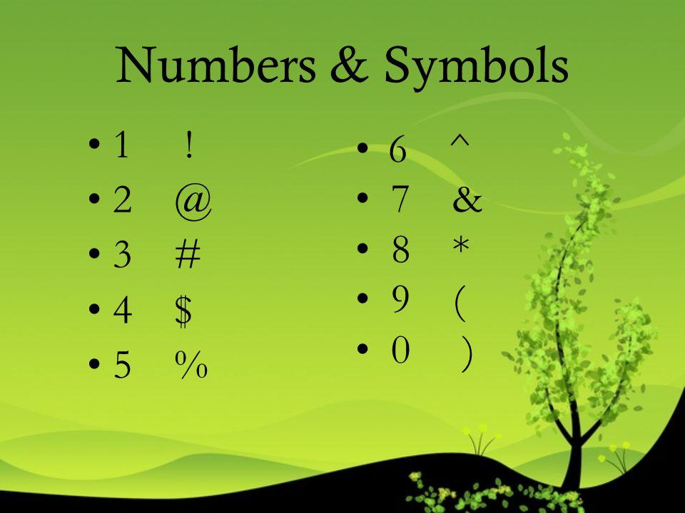 Numbers & Symbols 1 ! 2 @ 3 # 4 $ 5 % 6 ^ 7 & 8 * 9 ( 0 )