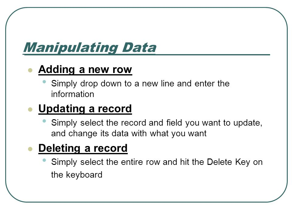 Manipulating Data Adding a new row Updating a record Deleting a record