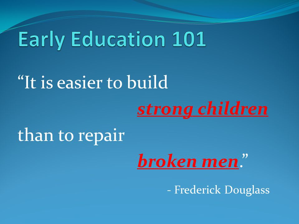 Early Education 101 It is easier to build strong children