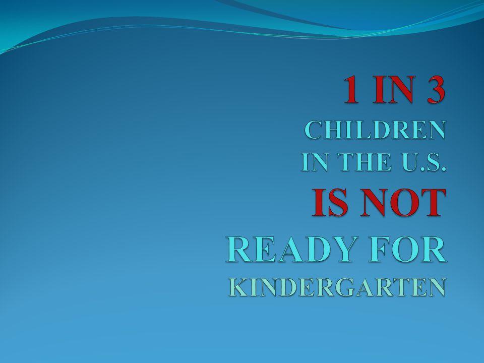 1 IN 3 CHILDREN IN THE U.S. IS NOT READY FOR KINDERGARTEN