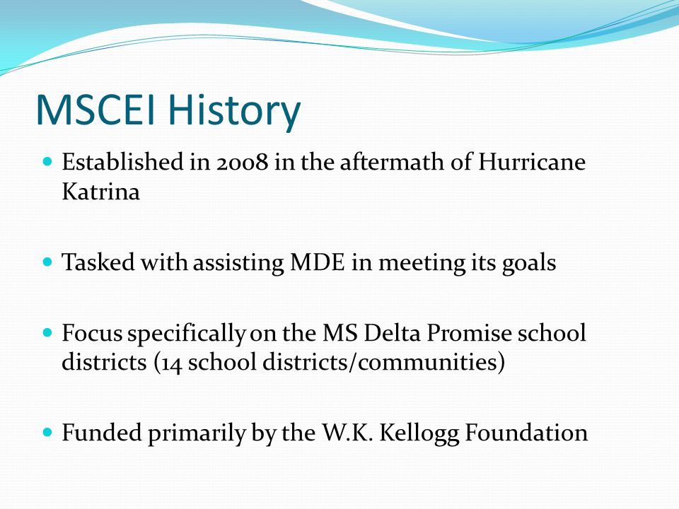 MSCEI History Established in 2008 in the aftermath of Hurricane Katrina. Tasked with assisting MDE in meeting its goals.