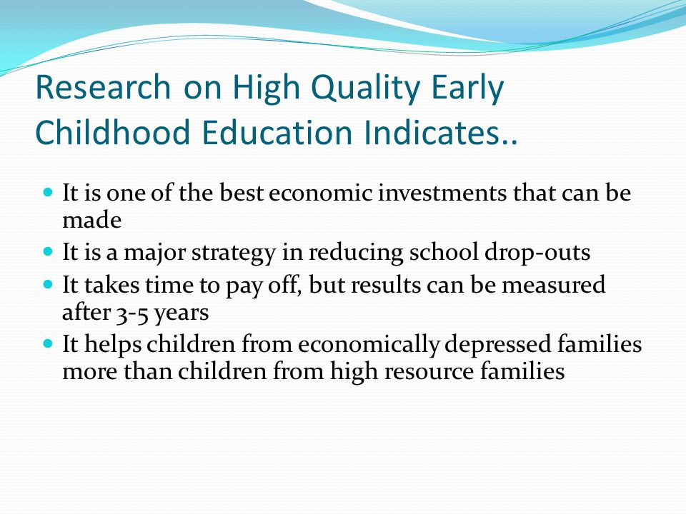 Research on High Quality Early Childhood Education Indicates..