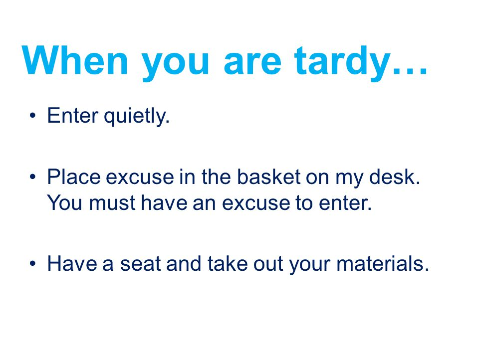 When you are tardy… Enter quietly.